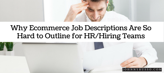 Ecommerce Job Descriptions Are So Hard to Outline for HR/Hiring Teams